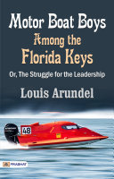 Motor Boat Boys Among the Florida Keys - Or, The Struggle for the Leadership - The Original Classic Edition