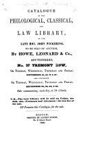 Catalogue of the philological, classical and law Library of ... J. Pickering. To be sold by auction, by Howe, Leonard & Co. ... September 15-18 [1846], etc