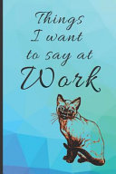 Things I Want to Say at Work Pretty Teal and Purple Cute Cat Lovers Blank Funny Gift Book