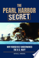 The Pearl Harbor Secret  Why Roosevelt Undermined the U S  Navy