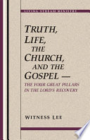 Truth Life The Church And The Gospel The Four Great Pillars In The Lord S Recovery