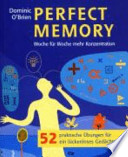 Perfect memory  : Woche für Woche mehr Konzentration ; 52 praktische Übungen für ein lückenloses Gedächtnis