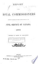 Report of the Royal Commissioners Appointed to Enquire Into Certain Matters Relating to the Civil Service of Canada, 1892