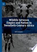 Wildlife between Empire and Nation in Twentieth-Century Africa