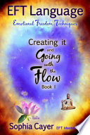 Eft Language Creating It And Going With The Flow Book One Book PDF