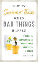 link to How to survive and thrive when bad things happen : 9 steps to cultivating an opportunity mindset in a crisis in the TCC library catalog
