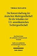 Die Konzernhaftung der deutschen Muttergesellschaft für die Schulden ihrer US-amerikanischen Tochtergesellschaft