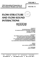 1992 International Symposium on Flow Induced Vibration and Noise  Flow structure and flow sound interactions