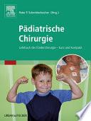 Pädiatrische Chirurgie  : Lehrbuch der Kinderchirurgie - kurz und kompakt