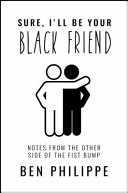 link to Sure, I'll be your Black friend : notes from the other side of the fist bump in the TCC library catalog