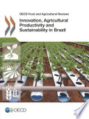 OECD Food and Agricultural Reviews Innovation  Agricultural Productivity and Sustainability in Brazil Book