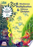Mischievous Multiplication and Delicious Division Book PDF