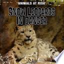 Snow Leopards in Danger