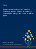Comprehensive Assessment of  Central  Auditory Processing Disorder in School Age Children with Non Syndromic Cleft Lip And Or Palate