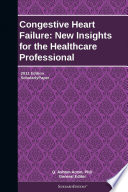 Congestive Heart Failure  New Insights for the Healthcare Professional  2011 Edition