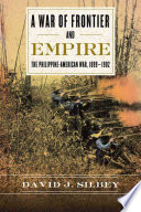 A War of Frontier and Empire  : The Philippine-American War, 1899-1902