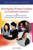 Developing Women Leaders in Corporate America  Balancing Competing Demands  Transcending Traditional Boundaries