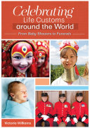 Celebrating Life Customs around the World: From Baby Showers to Funerals [3 volumes]