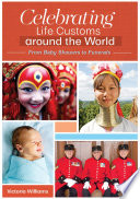 """Celebrating Life Customs around the World: From Baby Showers to Funerals [3 volumes]"" by Victoria Williams Ph.D."
