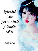 Pdf Splendid Love: CEO's Little Adorable Wife Telecharger