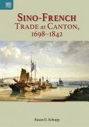 Sino-French trade at Canton, 1698-1842 / Susan E. Schopp