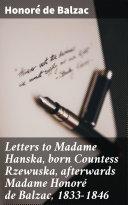 Pdf Letters to Madame Hanska, born Countess Rzewuska, afterwards Madame Honoré de Balzac, 1833-1846 Telecharger