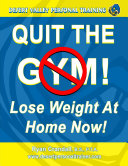 Quit the Gym... Lose Weight at Home Now!