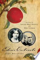 Eden s Outcasts  The Story of Louisa May Alcott and Her Father