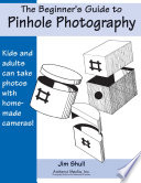 The Beginners Guide to Pinhole Photography Book PDF