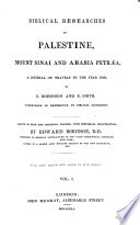 Biblical Researches In Palestine, Mount Sinai And Arabia Petræa ; A Journal Of Travels In The Year 1838, By E. Robinson And E. Smith. Undertaken In Reference To Biblical Geography ; Drawn Up From The Original Diaries, With Historical Illustrations, By Edward Robinson, D.D. Professor Of Biblical Literature In The Union Theological Seminary, New York; Author Of A Greek And English Lexicon Of The New Testament, Etc. ; With New Maps And Plans In Five Sheets