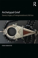 Archetypal grief: slavery's legacy of intergenerational child loss