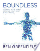 """Boundless: Upgrade Your Brain, Optimize Your Body & Defy Aging"" by Ben Greenfield"