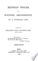 Between Whiles  Or  Wayside Amusements of a Working Life