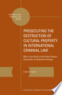 Prosecuting The Destruction Of Cultural Property In International Criminal Law