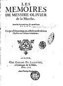 Les memoires de messire Oliuier de la Marche. Auec les Annotations, & corrections de I.L,D.G