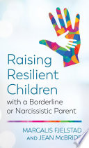 Raising Resilient Children with a Borderline or Narcissistic Parent