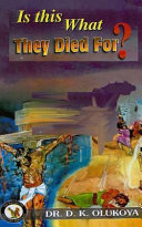Is this What They Died For? - Dr  D  K  Olukoya - Google Books