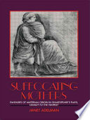 """""""Suffocating Mothers: Fantasies of Maternal Origin in Shakespeare's Plays, Hamlet to the Tempest"""" by Janet Adelman, William Shakespeare"""