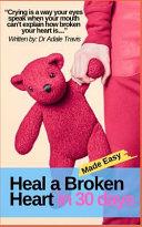 Heal A Broken Heart In 30 Days Made Easy