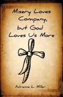Misery Loves Company, But God Loves Us More