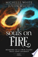 Souls on Fire: Memoirs of a Twin Flame True Love Journey (Part 1)