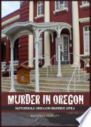 Murder in Oregon: Notorious Crime Sites
