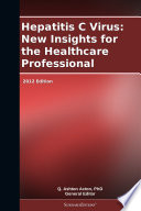 Hepatitis C Virus  New Insights for the Healthcare Professional  2012 Edition