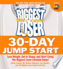 """The Biggest Loser 30-Day Jump Start: Lose Weight, Get in Shape, and Start Living the Biggest Loser Lifestyle Today!"" by Cheryl Forberg, Melissa Roberson, Lisa Wheeler, Biggest Loser Experts and Cast"