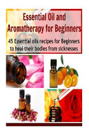 Essential Oil and Aromatherapy for Beginners Book