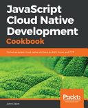 JavaScript Cloud Native Development Cookbook