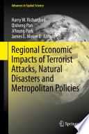 Regional Economic Impacts of Terrorist Attacks  Natural Disasters and Metropolitan Policies Book