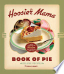 """The Hoosier Mama Book of Pie: Recipes, Techniques, and Wisdom from the Hoosier Mama Pie Company"" by Paula Haney, Allison Scott"