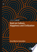 Kant On Culture Happiness And Civilization