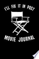 I'll Fix It In Post Movie Journal